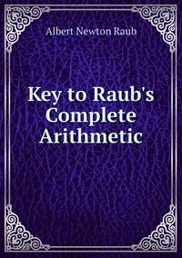 Книга под заказ: «Key to Raub's Complete Arithmetic»