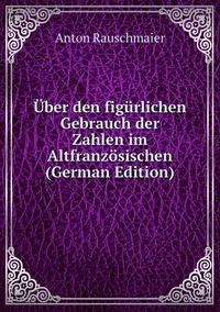 Книга под заказ: «Über den figürlichen Gebrauch der Zahlen im Altfranzösischen (German Edition)»