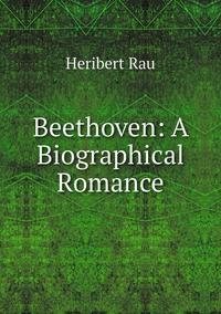 Книга под заказ: «Beethoven: A Biographical Romance»