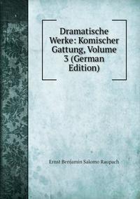Книга под заказ: «Dramatische Werke: Komischer Gattung, Volume 3 (German Edition)»