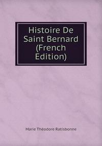 Книга под заказ: «Histoire De Saint Bernard (French Edition)»