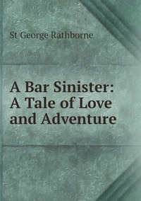 Книга под заказ: «A Bar Sinister: A Tale of Love and Adventure»
