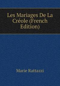 Книга под заказ: «Les Mariages De La Créole (French Edition)»