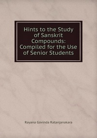 Книга под заказ: «Hints to the Study of Sanskrit Compounds: Compiled for the Use of Senior Students»