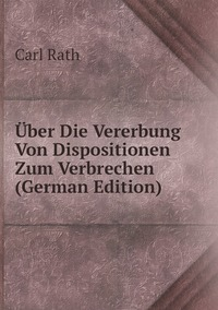 Книга под заказ: «Über Die Vererbung Von Dispositionen Zum Verbrechen (German Edition)»
