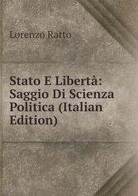 Книга под заказ: «Stato E Libertà: Saggio Di Scienza Politica (Italian Edition)»