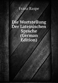 Книга под заказ: «Die Wortstellung Der Lateinischen Sprache (German Edition)»