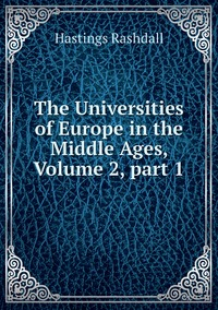 Книга под заказ: «The Universities of Europe in the Middle Ages, Volume 2,part 1»