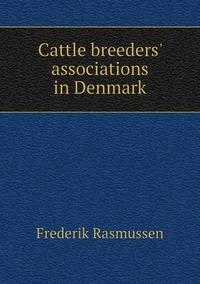 Книга под заказ: «Cattle breeders' associations in Denmark»