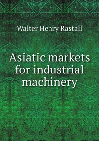 Книга под заказ: «Asiatic markets for industrial machinery»