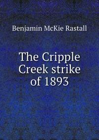 Книга под заказ: «The Cripple Creek strike of 1893»
