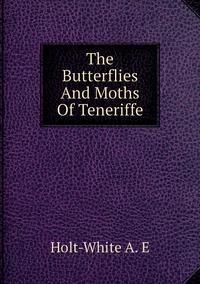 Книга под заказ: «The Butterflies And Moths Of Teneriffe»