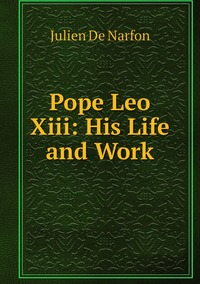 Книга под заказ: «Pope Leo Xiii: His Life and Work»