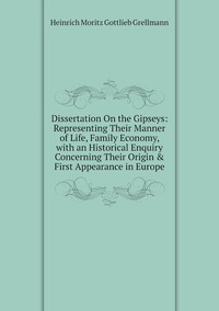Книга под заказ: «Dissertation On the Gipseys: Representing Their Manner of Life, Family Economy, with an Historical Enquiry Concerning Their Origin & First Appearance in Europe»