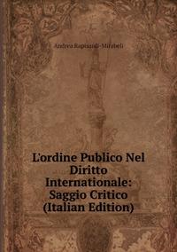 Книга под заказ: «L'ordine Publico Nel Diritto Internationale: Saggio Critico (Italian Edition)»