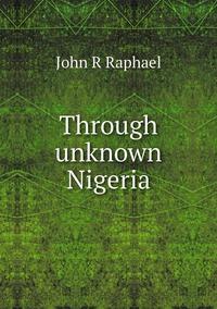 Книга под заказ: «Through unknown Nigeria»