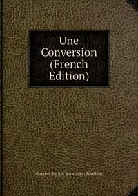 Книга под заказ: «Une Conversion (French Edition)»