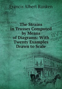 Книга под заказ: «The Strains in Trusses Computed by Means of Diagrams: With Twenty Examples Drawn to Scale»