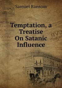 Temptation, a Treatise On Satanic Influence, Samuel Ransom обложка-превью