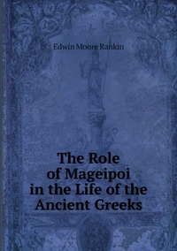The Role of Mageipoi in the Life of the Ancient Greeks, Edwin Moore Rankin обложка-превью