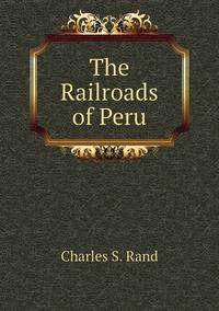 Книга под заказ: «The Railroads of Peru»