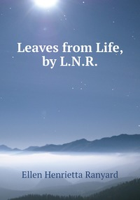 Книга под заказ: «Leaves from Life, by L.N.R.»