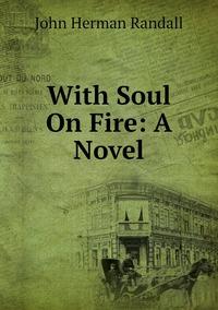 With Soul On Fire: A Novel, John Herman Randall обложка-превью