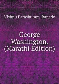 Книга под заказ: «George Washington. (Marathi Edition)»