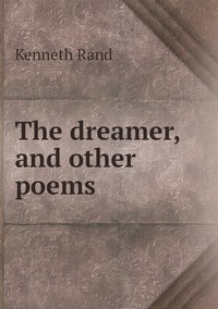 The dreamer, and other poems, Kenneth Rand обложка-превью