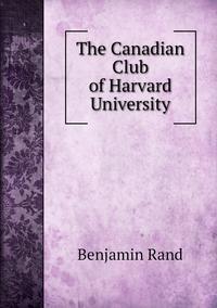 Книга под заказ: «The Canadian Club of Harvard University»