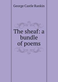 Книга под заказ: «The sheaf: a bundle of poems»