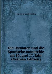 Книга под заказ: «Die Osmanen und die Spanische monarchie im 16. und 17. Jahr (German Edition)»