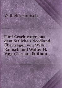 Книга под заказ: «Fünf Geschichten aus dem östlichen Nordland. Übertragen von Wilh. Ranisch und Walter H. Vogt (German Edition)»