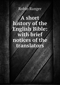 Книга под заказ: «A short history of the English Bible: with brief notices of the translators»