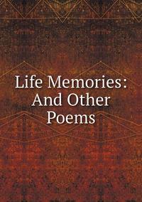 Книга под заказ: «Life Memories: And Other Poems»