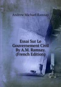 Книга под заказ: «Essai Sur Le Gouvernement Civil By A.M. Ramsay. (French Edition)»