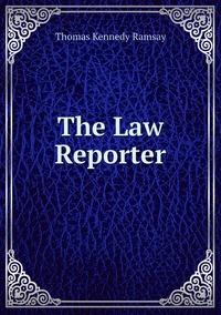 The Law Reporter, Thomas Kennedy Ramsay обложка-превью