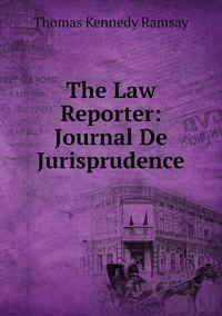 The Law Reporter: Journal De Jurisprudence, Thomas Kennedy Ramsay обложка-превью