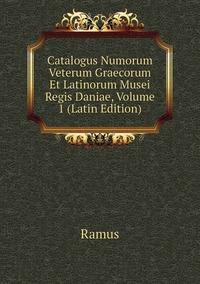 Catalogus Numorum Veterum Graecorum Et Latinorum Musei Regis Daniae, Volume 1 (Latin Edition), Ramus обложка-превью