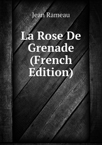 La Rose De Grenade (French Edition), Jean Rameau обложка-превью