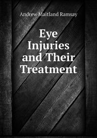 Книга под заказ: «Eye Injuries and Their Treatment»