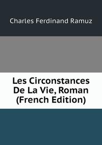 Книга под заказ: «Les Circonstances De La Vie, Roman (French Edition)»
