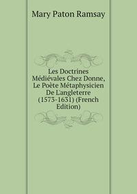 Книга под заказ: «Les Doctrines Médiévales Chez Donne, Le Poète Métaphysicien De L'angleterre (1573-1631) (French Edition)»