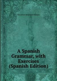 Книга под заказ: «A Spanish Grammar, with Exercises (Spanish Edition)»