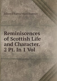 Книга под заказ: «Reminiscences of Scottish Life and Character. 2 Pt. In 1 Vol»