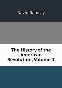 Книга под заказ: «The History of the American Revolution, Volume 1»