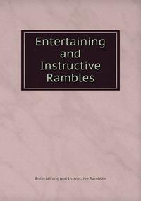 Книга под заказ: «Entertaining and Instructive Rambles»