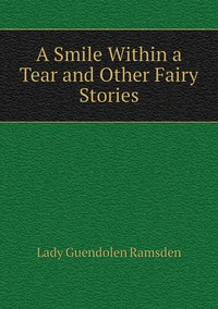Книга под заказ: «A Smile Within a Tear and Other Fairy Stories»
