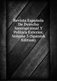 Книга под заказ: «Revista Española De Derecho Internacional Y Política Exterior, Volume 3 (Spanish Edition)»