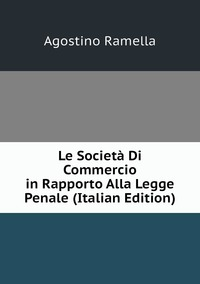 Le Società Di Commercio in Rapporto Alla Legge Penale (Italian Edition), Agostino Ramella обложка-превью